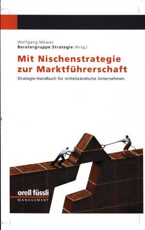 Mit Nischenstrategie zur Marktführerschaft. Beratungs-Handbuch für mittelständische Unternehmen: Mit Nischenstrategie zur Marktführerschaft, Bd.1
