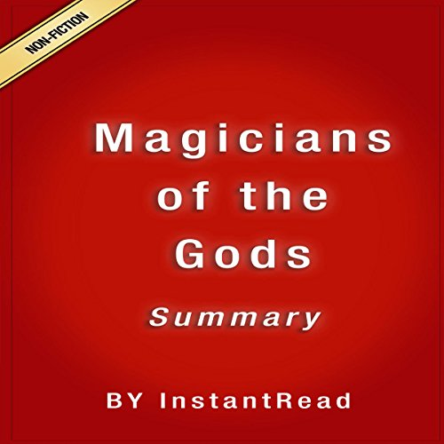 Magicians of the Gods: The Forgotten Wisdom of Earth's Lost Civilization by Graham Hancock     Summary and Analysis              By:                                                                                                                                 InstantRead Summary                               Narrated by:                                                                                                                                 Martin Copeland                      Length: 39 mins     2 ratings     Overall 4.0