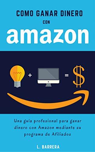 Cómo Ganar Dinero Con Amazon Una Guía Profesional Para Ganar Dinero Con Amazon Mediante Su Programa De Afiliados Spanish Edition Ebook Barrera L Kindle Store