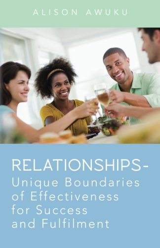 Relationships - Unique Boundaries of Effectiveness for Success and Fulfilment