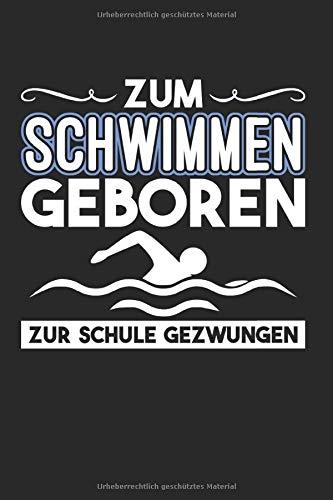 Zum Schwimmen Geboren Zur schule: Seepferdchen & Frühschwimmer Notizbuch 6'x9' Frühschwimmer Geschenk Für Seepferd & Frühschwimmer