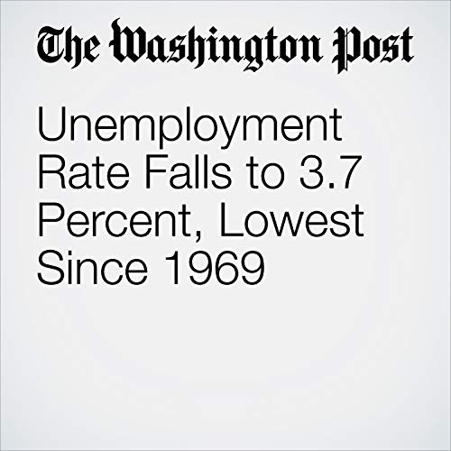 Unemployment Rate Falls to 3.7 Percent, Lowest Since 1969 copertina