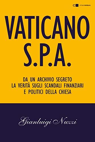 Vaticano Spa: Da un archivio segreto la verità sugli scandali finanziari e politici della Chiesa