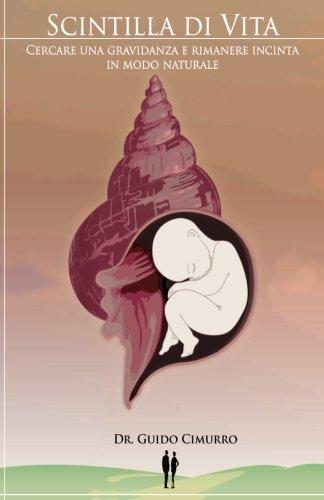 Scintilla di vita. Cercare una gravidanza e rimanere incinta in modo naturale (Saggistica)