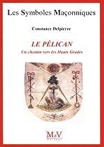 Le pélican - Un chemin vers les Hauts Grades de Constance Delpierre