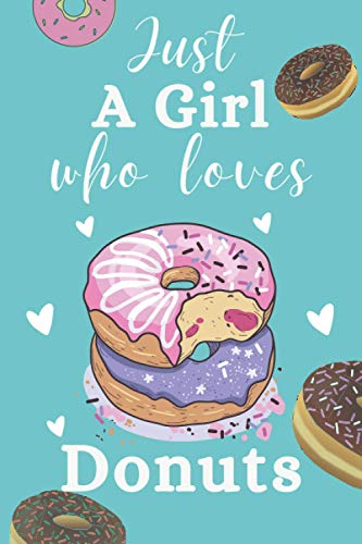 Just A Girl Who Loves Donuts: Blank Lined Notebook to Write In for Notes|Perfect for school,Home and College|Funny Cute Gifts for Donut-Doughnut- Lover|6 x 9 inches,110 Lined pages