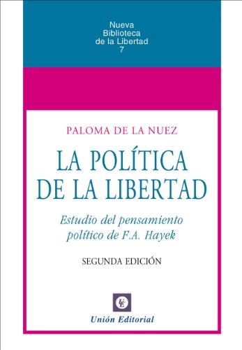 La política de la Libertad [Estudio al pensamiento político de F.A. Hayek] (Nueva Biblioteca de la Libertad nº 7) (Spanish Edition)
