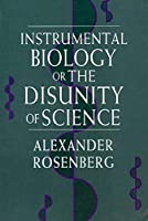 Instrumental Biology or the Disunity of Science (Science and Its Conceptual Foundations)