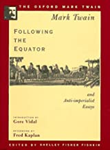 Following the Equator and Anti-imperialist Essays (1897,1901,1905) (The Oxford Mark Twain)