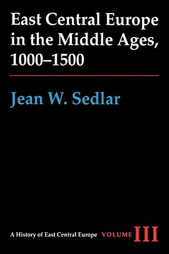 East Central Europe in the Middle Ages, 1000-1500 (A History of East Central Europe (HECE))