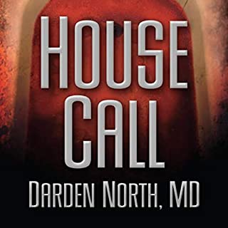 House Call                   By:                                                                                                                                 Darden North                               Narrated by:                                                                                                                                 Michael Robbins                      Length: 10 hrs and 54 mins     21 ratings     Overall 3.8