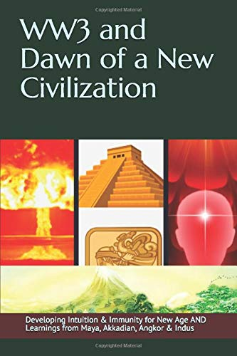 WW3 and Dawn of a New Civilization: Spirituality, Physics & Learning from MAYA, INDUS Civilizations