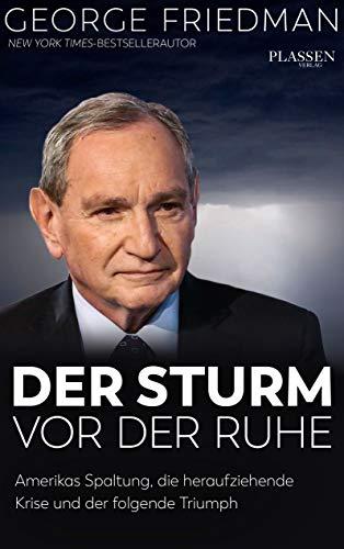 George Friedman: Der Sturm vor der Ruhe: Amerikas Spaltung, die heraufziehende Krise und der folgende Triumph