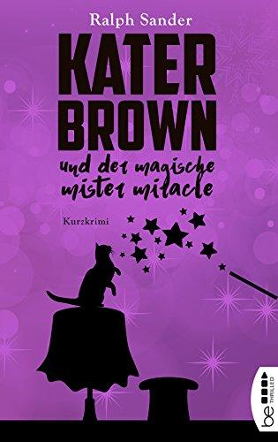 Kater Brown und der Magische Mister Miracle: Kurzkrimi