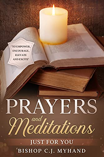 """Prayers and Meditations Just for You: """"To Empower, Encourage, Elevate and Excite"""""""