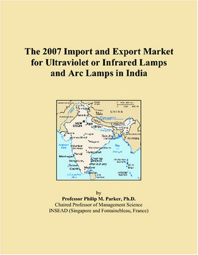 The 2007 Import and Export Market for Ultraviolet or Infrared Lamps and Arc Lamps in India