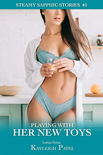 Playing with Her New Toys: Lesbian Fiction (Steamy Sapphic Stories Book 5) (English Edition)