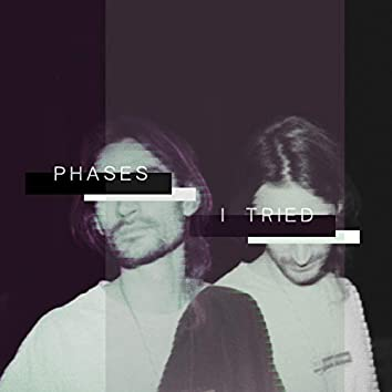 Phases / I Tried