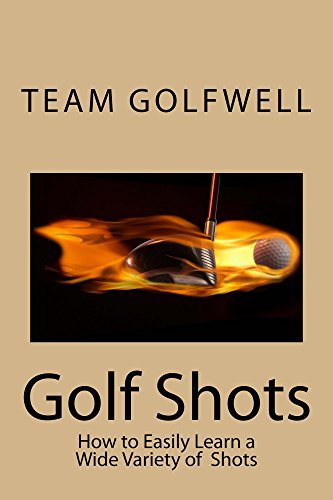 Golf Shots: How to Easily Hit a Wide Variety of Shots like Stingers, Flop...