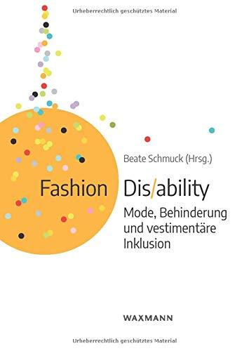 Fashion Dis/ability: Mode, Behinderung und vestimentäre Inklusion