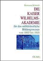 Die Kaiser Wilhelms- Akademie fuer das militaerische Bildungswesen von 1895 bis 1910