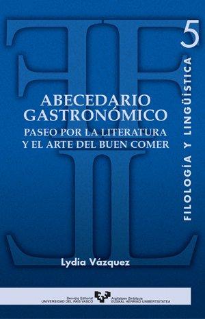 Abecedario gastronómico. Paseo por la literatura y el arte del buen comer: 5 (Serie de Filología y Lingüística)