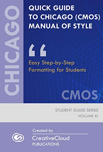 QUICK GUIDE TO CHICAGO (CMOS) MANUAL OF STYLE: Easy Step-by-Step Formatting for Students (STUDENT GUIDE SERIES Book 11) (English Edition)