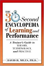 The 30-Second Encyclopedia of Learning and Performance: A Trainer's Guide to Theory, Terminology, and Practice
