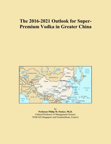 The 2016-2021 Outlook for Super-Premium Vodka in Greater China