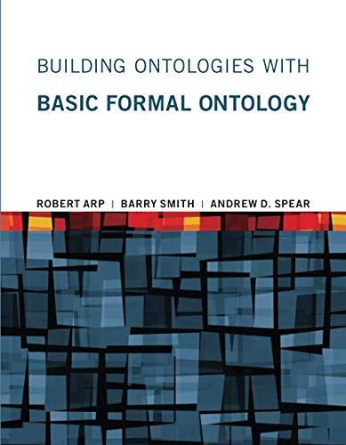 Building Ontologies with Basic Formal Ontology (The MIT Press)