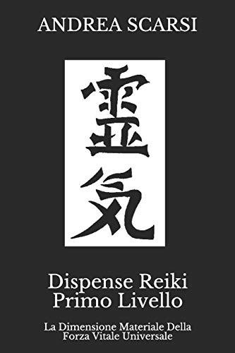 Dispense Reiki Primo Livello: La Dimensione Materiale Della Forza Vitale Universale: Volume 1