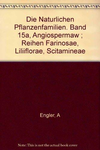 Die Naturlichen Pflanzenfamilien. Band 15a, Angiospermaw ; Reihen Farinosae, Liliiflorae, Scitamineae