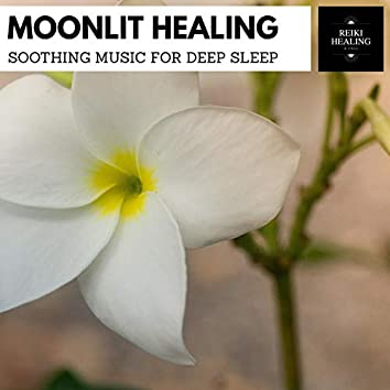 Moonlit Healing - Soothing Music For Deep Sleep