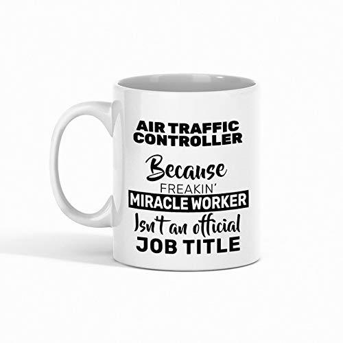 N\A Air Traffic Controller Kaffeetasse - Air Traffic Controller, Weil Freakin Miracle Worker Keine offizielle Berufsbezeichnung Mitarbeiter - Lustige Tassen Geschenke von Freund