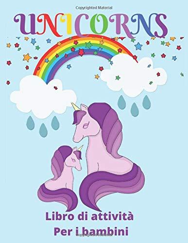 UNICORNS Libro di attività  Per i bambinis: Libro da colorare unicorno per bambini dai 4 anni   Libro di attività per bambini