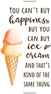 You Can't Buy Happiness But You Can Buy Ice Cream...: Funny Ice Cream Quote Notebook for Ladies