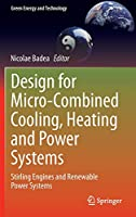Design for Micro-Combined Cooling, Heating and Power Systems: Stirling Engines and Renewable Power Systems (Green Energy and Technology)