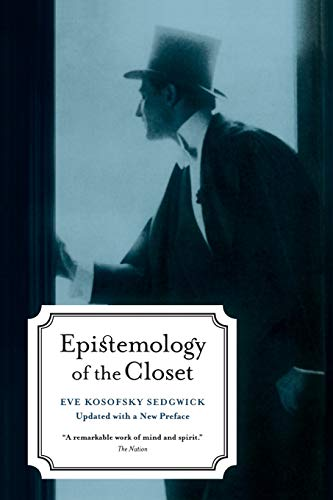 Compare Textbook Prices for Epistemology of the Closet, Updated with a New Preface First Edition ISBN 9780520254060 by Sedgwick, Eve Kosofsky