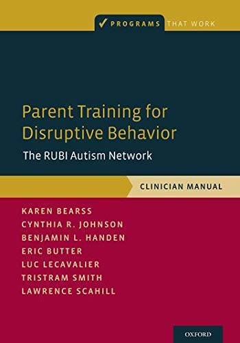 Parent Training for Disruptive Behavior: The RUBI Autism Network, Clinician Manual (Programs That Wo