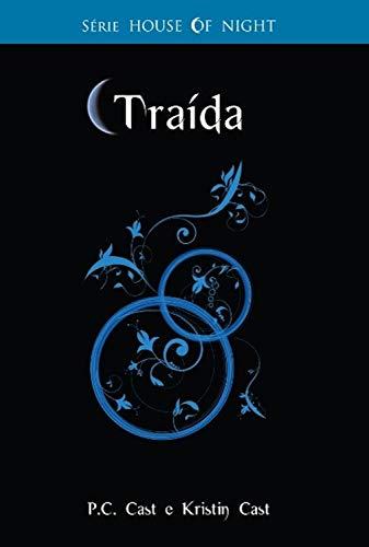 Traída (House of Night Livro 2)
