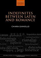 Indefinites Between Latin and Romance (Oxford Studies in Diachronic and Historical Linguistics)