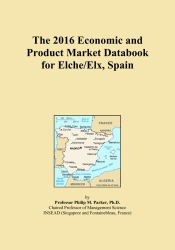 The 2016 Economic and Product Market Databook for Elche/Elx, Spain