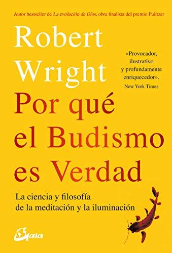 Por qué el budismo es verdad: La ciencia y filosofía de la meditación y la iluminación: La ciencia y flosofía de la meditación y la iluminación (Budismo tibetano)