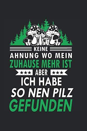 Ich Habe So Nen Pilz Gefunden: PIlzsammler & Pilz Notizbuch 6'x9' Sammeltasche Geschenk für Pilztasche & Wald