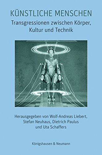 Künstliche Menschen: Transgressionen zwischen Körper, Kultur und Technik (Film - Medium - Diskurs)