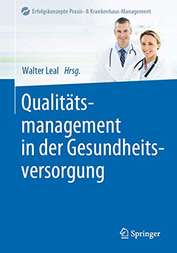 Qualitätsmanagement in der Gesundheitsversorgung (Erfolgskonzepte Praxis- & Krankenhaus-Management)