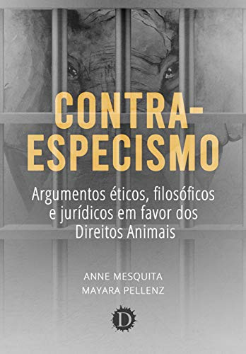 Contra-especismo: argumentos éticos, filosóficos e jurídicos em favor dos Direitos Animais