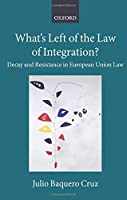 What's Left of the Law of Integration?: Decay and Resistance in European Union Law (The Collected Courses of the Academy of European Law)