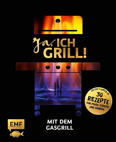 Ja, ich grill! – Mit dem Gasgrill: Schneller Genuss: 30 einfache Rezepte für Fisch, Fleisch und Gemüse