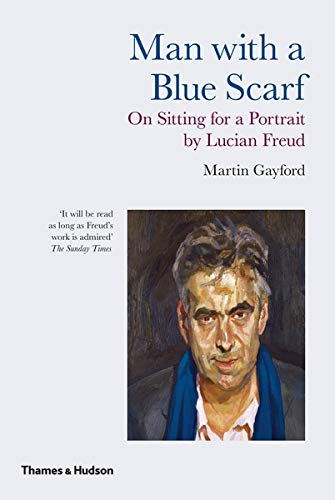 Price comparison product image Man with a Blue Scarf: On Sitting for a Portrait by Lucian Freud